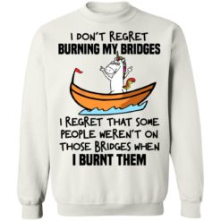 Unicorn i don't regret burning my bridges shirt $19.95 redirect07072021020730 16