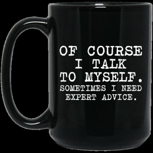 Of course i talk to myself sometimes i need expert advice mug $15.99 redirect07072021230737 1