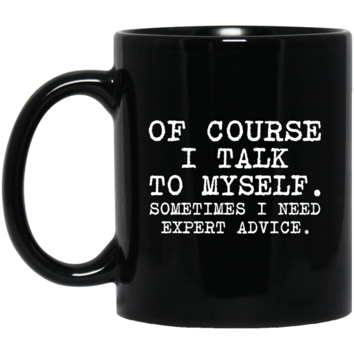 Of course i talk to myself sometimes i need expert advice mug $15.99 redirect07072021230737