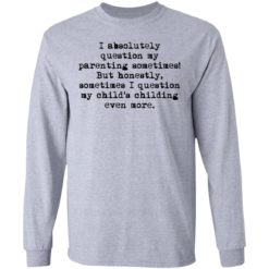 I absolutely question my parenting sometimes shirt $19.95 redirect07082021220716 2