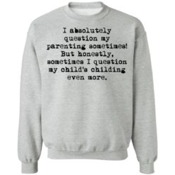 I absolutely question my parenting sometimes shirt $19.95 redirect07082021220716 6