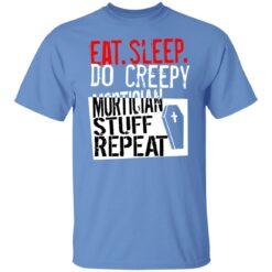 Eat sleep do creepy mortician stuff repeat shirt $19.95 redirect07082021230731 1