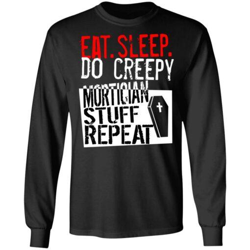 Eat sleep do creepy mortician stuff repeat shirt $19.95 redirect07082021230731 2