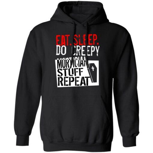 Eat sleep do creepy mortician stuff repeat shirt $19.95 redirect07082021230731 4