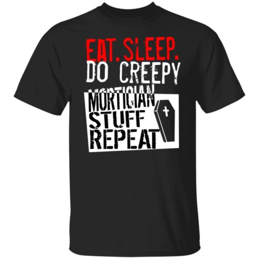 Eat sleep do creepy mortician stuff repeat shirt $19.95 redirect07082021230731