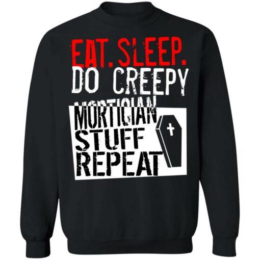 Eat sleep do creepy mortician stuff repeat shirt $19.95 redirect07082021230731 6