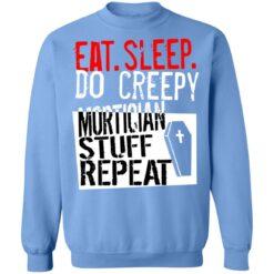 Eat sleep do creepy mortician stuff repeat shirt $19.95 redirect07082021230732 6