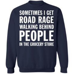 Sometimes i get road rage walking behind people shirt $19.95 redirect07082021230733 1