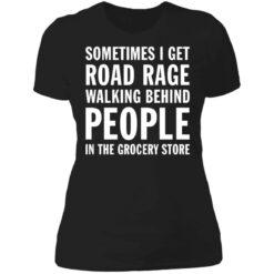 Sometimes i get road rage walking behind people shirt $19.95 redirect07082021230733 2