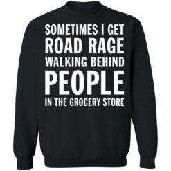 Sometimes i get road rage walking behind people shirt $19.95 redirect07082021230733