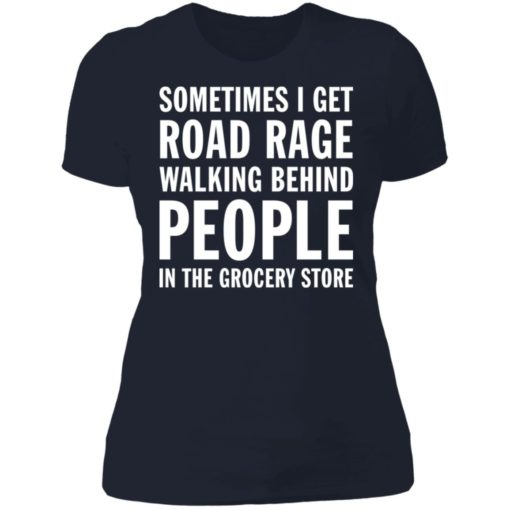 Sometimes i get road rage walking behind people shirt $19.95 redirect07082021230733 3