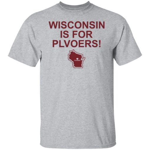 Wisconsin is for plovers shirt $19.95 redirect07092021030736 1