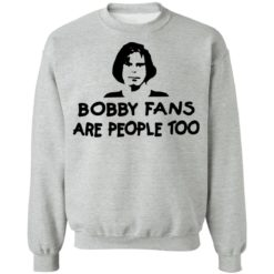 Bobby fans are people too shirt $19.95 redirect07092021230724 11