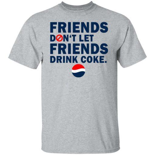 Friends don't let friends drink coke shirt $19.95 redirect07092021230734 1