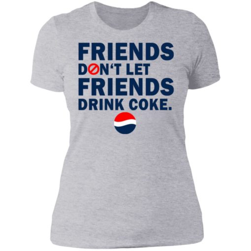 Friends don't let friends drink coke shirt $19.95 redirect07092021230735 1