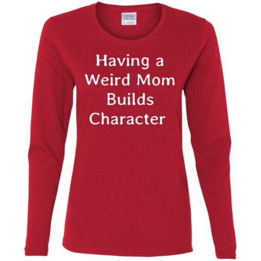 Having a weird mom builds character shirt $24.95 redirect07112021000753 1