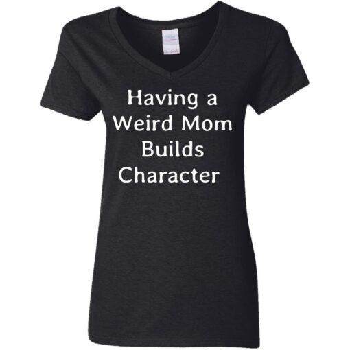 Having a weird mom builds character shirt $24.95 redirect07112021000753 2