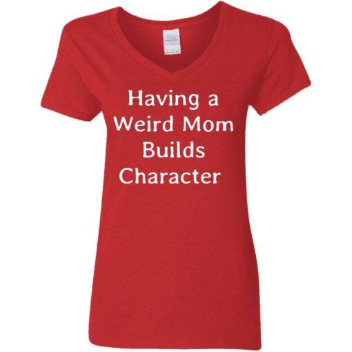 Having a weird mom builds character shirt $24.95 redirect07112021000753 3