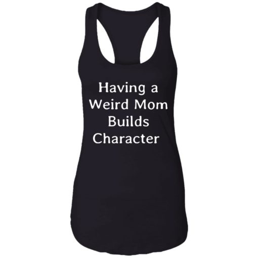 Having a weird mom builds character shirt $24.95 redirect07112021000753 4