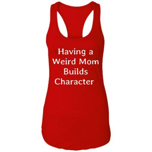 Having a weird mom builds character shirt $24.95 redirect07112021000753 5