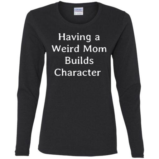 Having a weird mom builds character shirt $24.95 redirect07112021000753