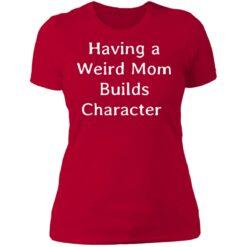 Having a weird mom builds character shirt $24.95 redirect07112021000753 7