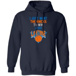 Basketball i just the knicks to win in my lifetime shirt $19.95 redirect07122021050728 5