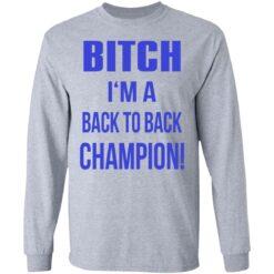Bitch I'm a back to back champion shirt $19.95 redirect07122021210736 2