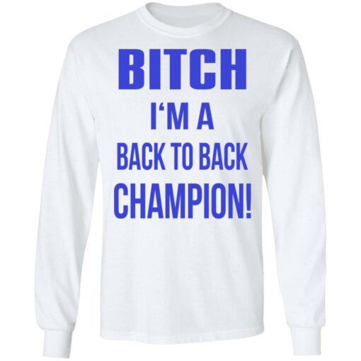 Bitch I'm a back to back champion shirt $19.95 redirect07122021210736 3
