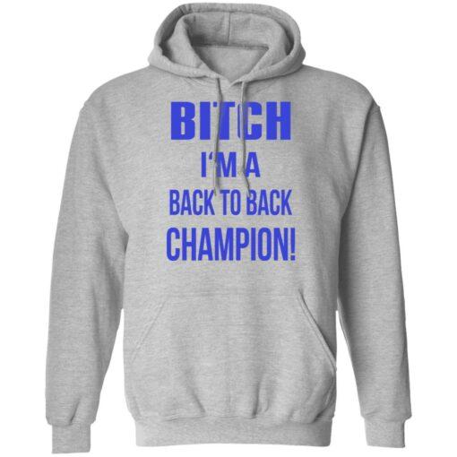 Bitch I'm a back to back champion shirt $19.95 redirect07122021210736 4