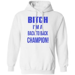 Bitch I'm a back to back champion shirt $19.95 redirect07122021210736 5