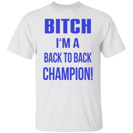 Bitch I'm a back to back champion shirt $19.95 redirect07122021210736