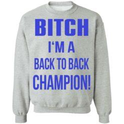 Bitch I'm a back to back champion shirt $19.95 redirect07122021210736 6