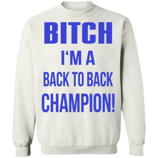 Bitch I'm a back to back champion shirt $19.95 redirect07122021210736 7