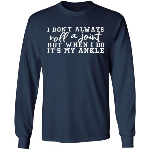 I don't always roll a joint but when i do it's my ankle shirt $19.95 redirect07122021230715 3
