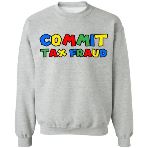 Commit tax fraud shirt $19.95 redirect07132021000747 6