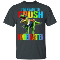 I'm ready to crush kindergarten dinosaur shirt $21.95 redirect07142021000703 1
