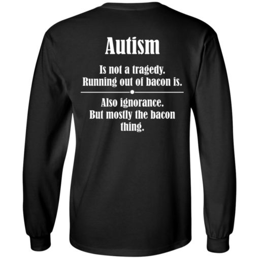 Autism is not a tragedy running out of bacon is shirt $19.95 redirect07142021230729 2