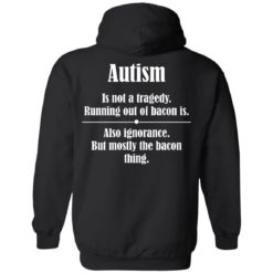 Autism is not a tragedy running out of bacon is shirt $19.95 redirect07142021230729 4