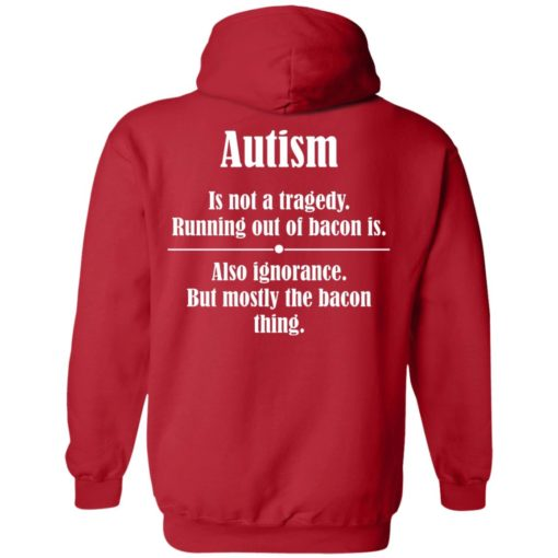 Autism is not a tragedy running out of bacon is shirt $19.95 redirect07142021230729 5