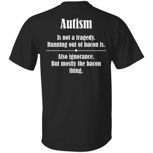 Autism is not a tragedy running out of bacon is shirt $19.95 redirect07142021230729