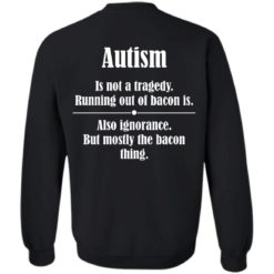 Autism is not a tragedy running out of bacon is shirt $19.95 redirect07142021230729 6