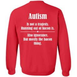 Autism is not a tragedy running out of bacon is shirt $19.95 redirect07142021230729 7