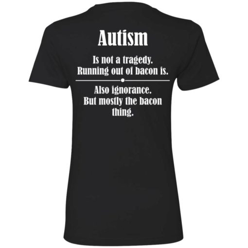 Autism is not a tragedy running out of bacon is shirt $19.95 redirect07142021230729 8