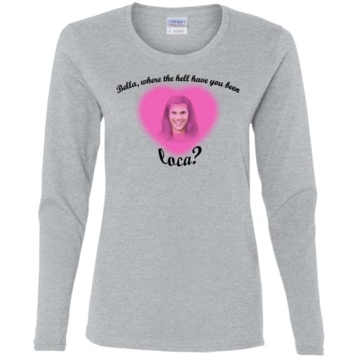 Bella where the hell have you been Loca shirt $19.95 redirect07172021230723 3