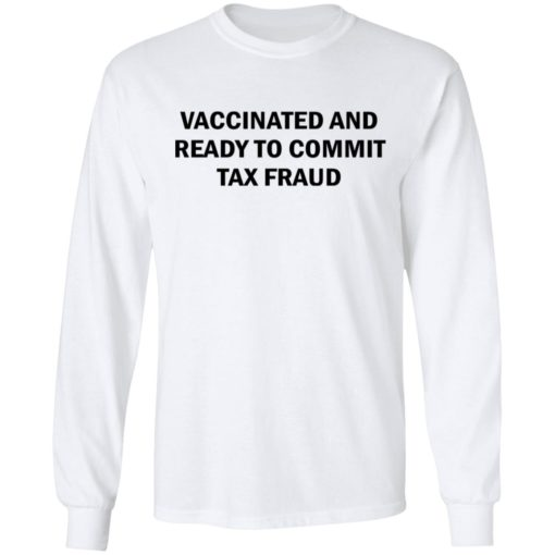 Vaccinated and ready to commit tax fraud shirt $19.95 redirect07192021120737 3