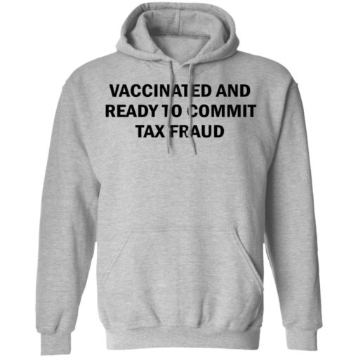 Vaccinated and ready to commit tax fraud shirt $19.95 redirect07192021120737 4