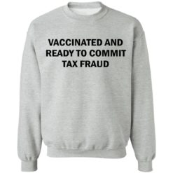 Vaccinated and ready to commit tax fraud shirt $19.95 redirect07192021120737 6