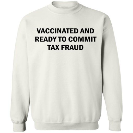 Vaccinated and ready to commit tax fraud shirt $19.95 redirect07192021120737 7