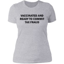 Vaccinated and ready to commit tax fraud shirt $19.95 redirect07192021120737 8